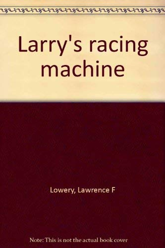 9780030811852: Larry's racing machine