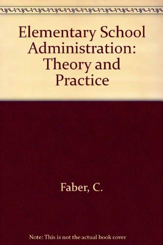 Elementary school administration;: Theory and practice: Faber, Charles F