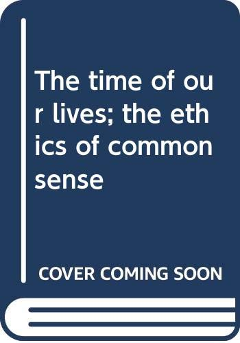 9780030818363: The time of our lives; the ethics of common sense