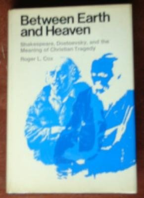 9780030818424: Between Earth and Heaven: Shakespeare, Dostoevsky, and the Meaning of Christian Tragedy