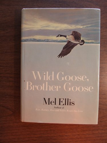 Wild goose, brother goose,: Ellis, Mel