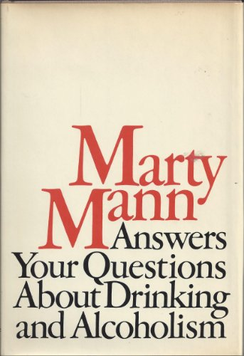 Marty Mann answers your questions about drinking and alcoholism: Mann, Marty