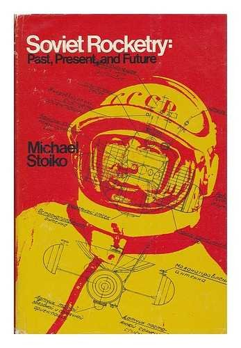 Soviet Rocketry: Past, Present, and Future: Stoiko, Michael