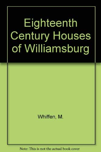 9780030818660: The Eighteenth-Century Houses of Williamsburg: A Study of Architecture and Building in the Colonial Capital of Virginia