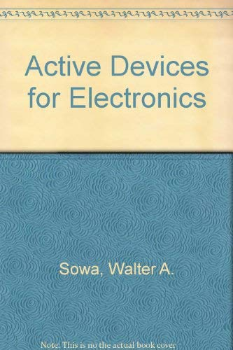 Active Devices for Electronics: Sowa, Walter A.