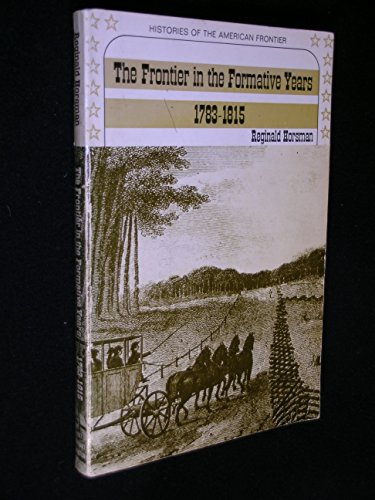 9780030830358: The frontier in the formative years, 1783-1815 (Histories of the American frontier)