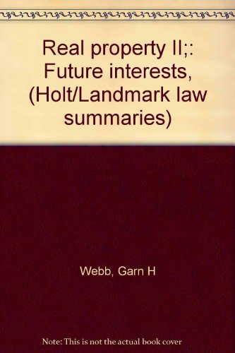Holt/Landmark Law Summaries 3: Real Property II Future Interests: Webb, Garn H.; Bianco, ...