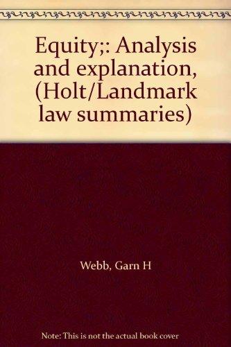 EQUITY : Analysis and Explanation (Holt/Landmark Law Summaries Series, No 16): Webb, Garn H.; ...