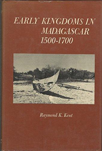 Early Kingdoms in Madagascar 1500-1700: KENT, RAYMOND K.