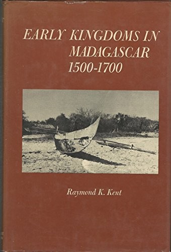 Early Kingdoms in Madagascar 1500-1700: KENT, RAYMOND K.
