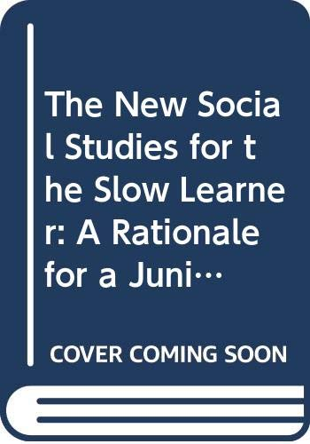 9780030842009: The New Social Studies for the Slow Learner: A Rationale for a Junior High School American History Course,