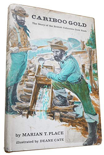CARIBOO GOLD: THE STORY OF THE BRITISH COLUMBIA GOLD RUSH: Place, Marian
