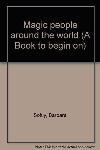 Magic people around the world (A Book to begin on): Softly, Barbara