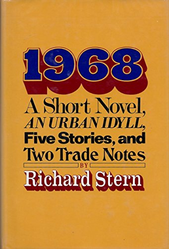 1968: a Short Novel, an Urban Idyll, Five Stories, and Two Trade Notes