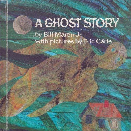 A Ghost Story (Bill Martin Instant Reader): Bill Martin; Illustrator-Eric Carle; Illustrator-Ray ...
