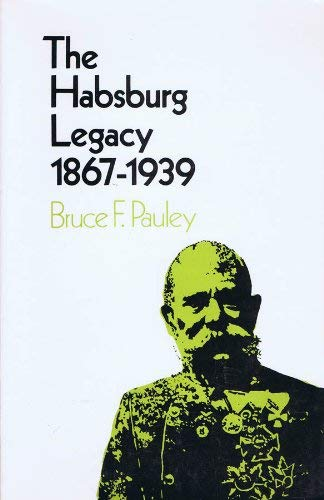 The Habsburg Legacy 1867-1939: Pauley, Bruce F.