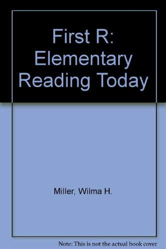 First R: Elementary Reading Today: Miller, Wilma H.