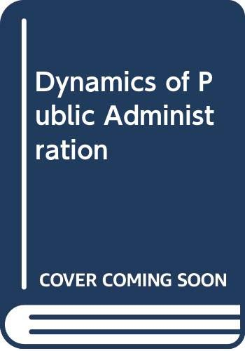9780030852329: Dynamics of Public Administration