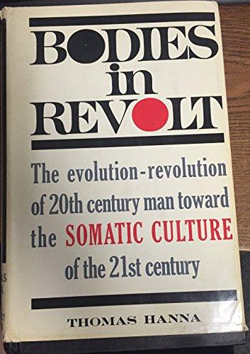 Bodies in revolt;: A primer in somatic: Thomas Hanna