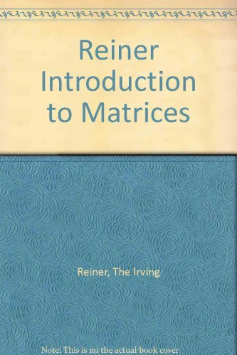 Introduction to Matrix Theory and Line Algebra: Reiner, Irving
