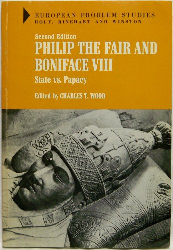 Philip the Fair and Boniface VIII: State Versus Papacy (European Problems Study): Wood, Charles ...