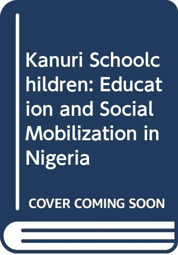 9780030856129: Kanuri Schoolchildren: Education and Social Mobilization in Nigeria (Case studies in education and culture)