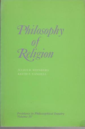 Philosophy of Religion (Problems in Philosophical Inquiry, Volume IV): Weinberg, Julius R.; Yandell...
