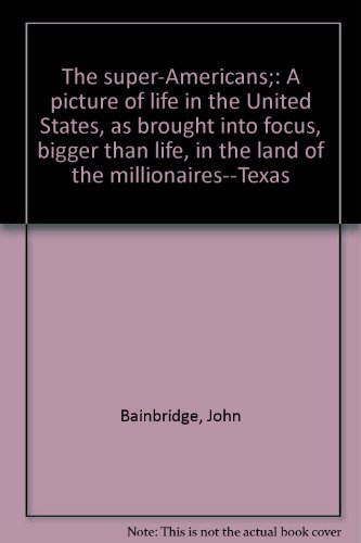 9780030856976: The super-Americans;: A picture of life in the United States, as brought into focus, bigger than life, in the land of the millionaires--Texas