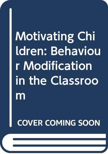 Motivating children; behavior modification in the classroom: Vernon, Walter M