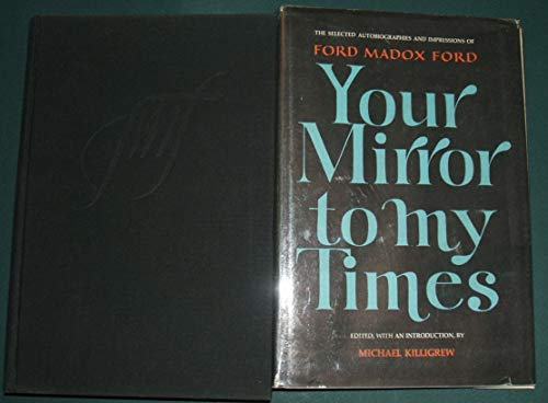 Your mirror to my times;: The selected: Ford, Ford Madox