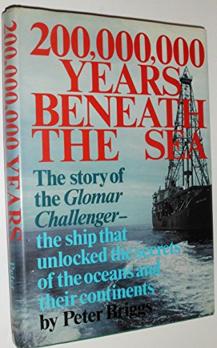 9780030859830: 200,000,000 Years Beneath the Sea: The Story of the Glomar Challenger, the Ship That Unlocked the Secrets of the Oceans and Their Continents