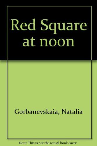 Red Square at Noon: Gorbanevskaya, Natalia