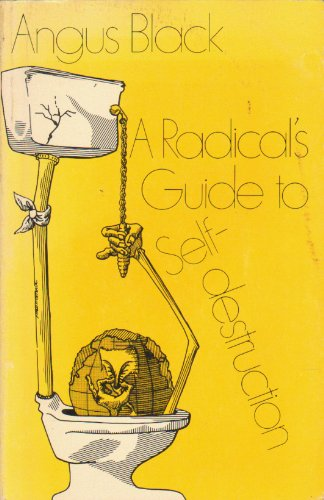 Radical's Guide to Self-Destruction.: BLACK, Angus.