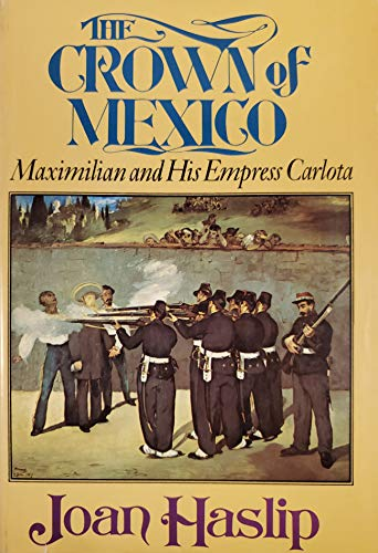 9780030865725: The Crown of Mexico: Maximilian and His Empress Carlota by Joan Haslip (1971-06-17)