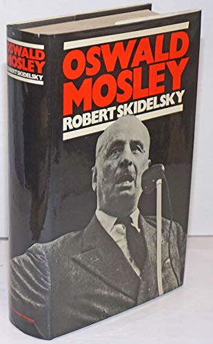 9780030865800: Oswald Mosley / by Robert Skidelsky