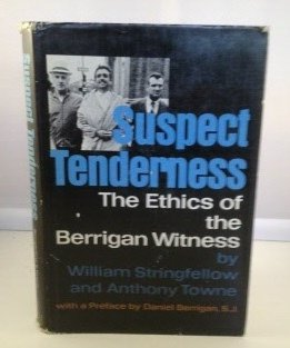 Suspect tenderness;: The ethics of the Berrigan witness,: William Stringfellow
