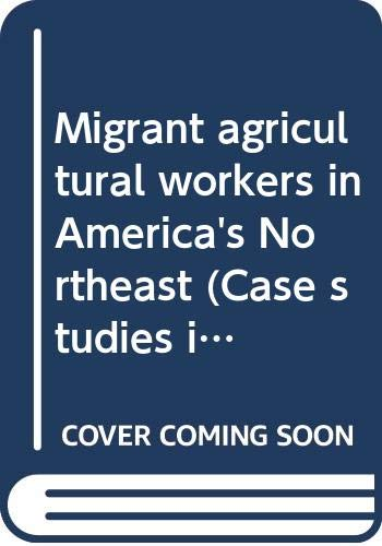9780030867064: Migrant agricultural workers in America's Northeast (Case studies in cultural anthropology)