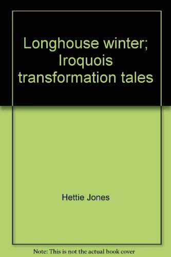 9780030867453: Longhouse winter; Iroquois transformation tales,