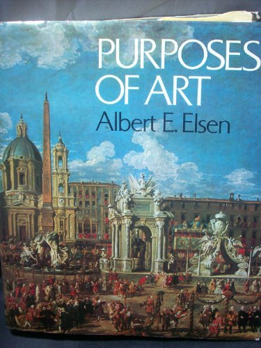 PURPOSES OF ART; SECOND EDITION: Elsen, Albert E.