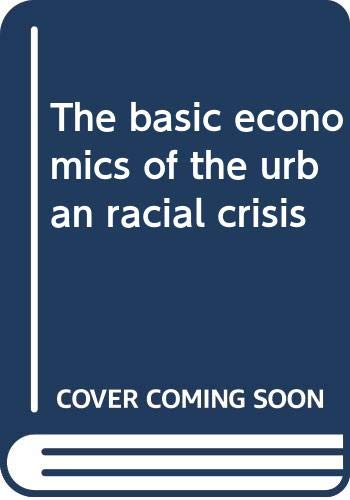 9780030880452: The basic economics of the urban racial crisis