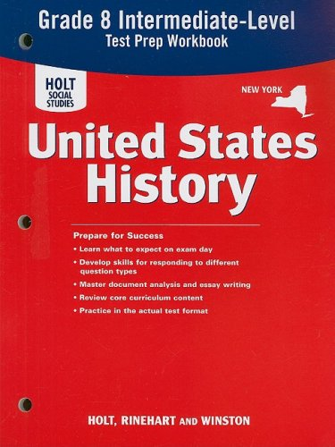 New York Holt Social Studies United States History Intermediate-Level Test Prep Workbook: Grade 8: ...