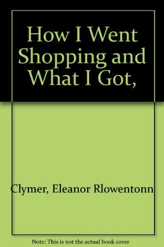 9780030885891: How I went shopping and what I got,