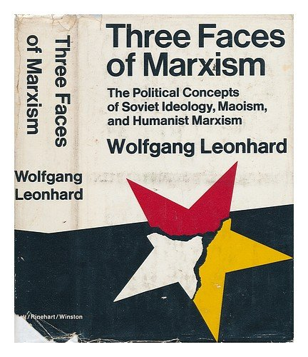 9780030886201: Three faces of Marxism: The political concepts of Soviet ideology, Maoism, and humanist Marxism
