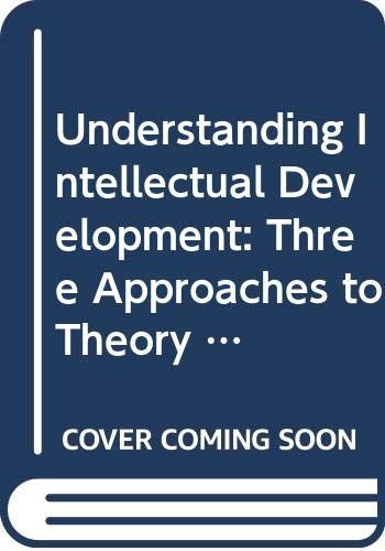 9780030890284: Understanding Intellectual Development: Three Approaches to Theory and Practice