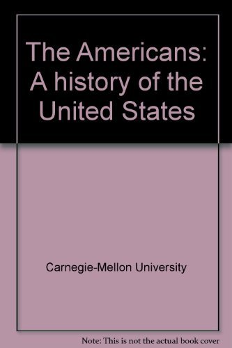 The Americans: A history of the United States: Carnegie-Mellon University