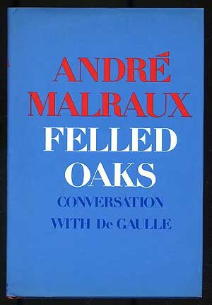 Felled Oaks: Conversation with De Gaulle: Andre Malraux
