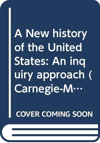9780030911675: A New history of the United States: An inquiry approach (Carnegie-Mellon social studies curriculum)