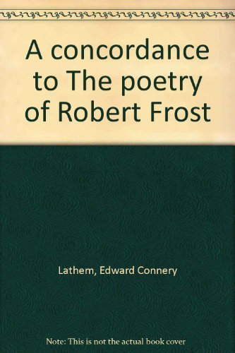 A Concordance to the Poetry of Robert Frost: Lathem, Edward Connery (editor)