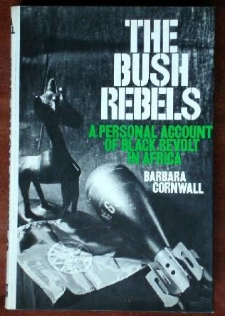 The Bush Rebels: A Personal Account of Black Revolt in Africa