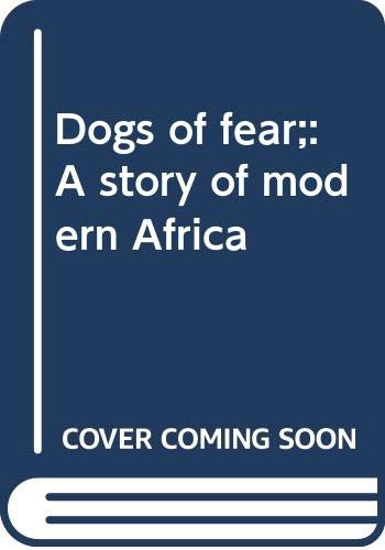 9780030913570: Dogs of fear;: A story of modern Africa